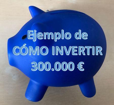 Como invertir 300000 euros
